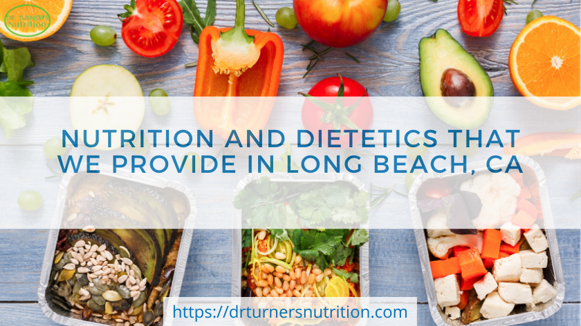 Nutrition And Dietetics That We Provide In Long Beach